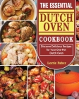 The Essential Dutch Oven Cookbook: Discover Delicious Recipes for Your One-Pot Dutch Oven Cover Image