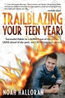 Trailblazing Your Teen Years: Successful Habits to LAUNCH out of the norms, LEAD ahead of the pack, and LAND into your destiny Cover Image