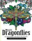 Miracle Dragonflies Coloring Book Adults Relaxation: Stess Relieving Patterns Cover Image
