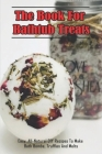 The Book For Bathtub Treats_ Easy, All-Natural DIY Recipes To Make Bath Bombs, Truffles And Melts: Organic Recipes For Bathtub Treats Book Cover Image