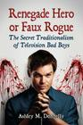 Renegade Hero or Faux Rogue: The Secret Traditionalism of Television Bad Boys Cover Image