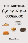 The Unofficial Friends Cookbook Cover Image