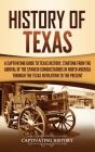 History of Texas: A Captivating Guide to Texas History, Starting from the Arrival of the Spanish Conquistadors in North America through Cover Image
