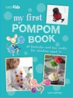 My First Pompom Book: 35 fantastic and fun crafts for children aged 7+ Cover Image