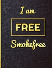 I am Free Smoke Free: Quit Smoking Journal Planner and Coloring Book to Keep Track of your Quitting Journey, Goals and Progress for 6 months Cover Image