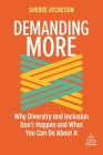 Demanding More: Why Diversity and Inclusion Don't Happen and What You Can Do about It Cover Image
