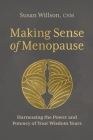 Making Sense of Menopause: Harnessing the Power and Potency of Your Wisdom Years Cover Image