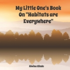 My Little One's Book On Habitats are Everywhere (Earth Science) Cover Image