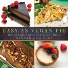 Easy As Vegan Pie: One-of-a-Kind Sweet and Savory Slices Cover Image