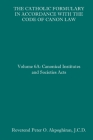 The Catholic Formulary in Accordance with the Code of Canon Law: Volume 6A: Canonical Institutes and Societies Acts Cover Image