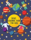 Space Coloring Book for Kids: Great Coloring Pages with A Wide Collection of Outer Space Stuff: Planets, Astronauts, Rockets, Space Ships, Satellite Cover Image