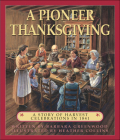 A Pioneer Thanksgiving: A Story of Harvest Celebrations in 1841 Cover Image