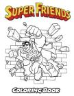 Superfriends Coloring Book: Coloring Book for Kids and Adults, Activity Book with Fun, Easy, and Relaxing Coloring Pages Cover Image