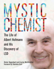 Mystic Chemist: The Life of Albert Hofmann and His Discovery of LSD Cover Image