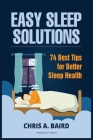 Sleep: Easy Sleep Solutions: 74 Best Tips for Better Sleep Health: How to Deal With Sleep Deprivation Issues Without Drugs Bo Cover Image