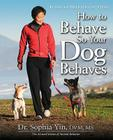 How to Behave So Your Dog Behaves Cover Image