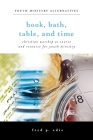 Book, Bath, Table, and Time: Christian Worship as Source and Resource for Youth Ministry (Youth Ministry Alternatives) Cover Image
