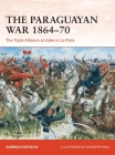The Paraguayan War 1864–70: The Triple Alliance at stake in La Plata (Campaign) Cover Image