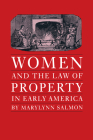 Women and the Law of Property in Early America (Studies in Legal History) Cover Image