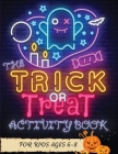 The Trick or Treat Activity Book for Kids Ages 6-8: Over 50 Halloween Activities including, Mazes, Dot-to-Dots, Coloring Pages, Find the Differences, Cover Image