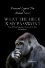 What the Heck Is My Password: An alphabetically organized pocket size premium password logbook for animal lovers with table of contents for easy nav Cover Image