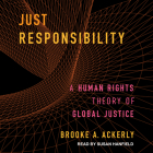Just Responsibility: A Human Rights Theory of Global Justice Cover Image