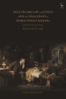 Healthcare Law and Ethics and the Challenges of Public Policy Making: Selected Essays Cover Image