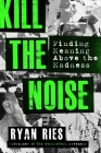 Kill the Noise: Finding Meaning Above the Madness Cover Image