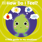 How Do I Feel?: A little guide to my emotions (First Emotions?) Cover Image