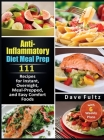 Anti-Inflammatory Diet Meal Prep: 111 Recipes for Instant, Overnight, Meal-Prepped, and Easy Comfort Foods with 6 Weekly Plans Cover Image