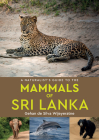 A Naturalist's Guide to the Mammals of Sri Lanka (Naturalists' Guides) Cover Image