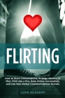 Flirting: How to Start Conversations, Engage Women or Men, Flirt Like a Pro, Date Online Successfully and Use Non-Verbal Communi Cover Image