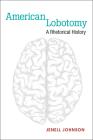 American Lobotomy: A Rhetorical History (Corporealities: Discourses Of Disability) Cover Image