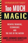 Too Much Magic: Wishful Thinking, Technology, and the Fate of the Nation Cover Image