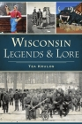 Wisconsin Legends & Lore Cover Image