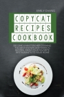 Copycat Recipes Cookbook: Become a Masterchef Cooking The Best Known and Famous Recipes, from Your Favorite Restaurants to Your Home Cover Image