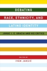 Debating Race, Ethnicity, and Latino Identity: Jorge J. E. Gracia and His Critics Cover Image