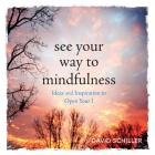 See Your Way to Mindfulness: Ideas and Inspiration to Open Your I Cover Image