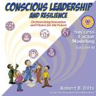 Success Factor Modeling, Volume III: Conscious Leadership and Resilience: Orchestrating Innovation and Fitness for the Future Cover Image