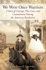 We Were Once Warriors: A Story of Courage, War, Love, and Commitment during the American Revolution Cover Image