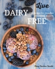 Live Dairy Free: 100+ recipes for everyday meals and desserts Cover Image