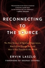 Reconnecting to The Source: The New Science of Spiritual Experience, How It Can Change You, and How It Can Transform the World Cover Image