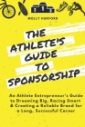 The Athlete's Guide to Sponsorship: An Athlete Entrepreneur's Guide to Dreaming Big, Racing Smart & Creating a Reliable Brand for a Long, Successful C Cover Image