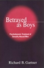 Betrayed as Boys: Psychodynamic Treatment of Sexually Abused Men Cover Image