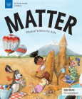 Matter: Physical Science for Kids (Picture Book Science) Cover Image