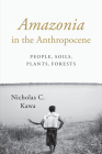 Amazonia in the Anthropocene: People, Soils, Plants, Forests Cover Image