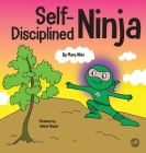 Self Disciplined Ninja: A Children's Book About Improving Willpower Cover Image