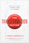 The Transformation Factor: Leading Your Company for Good, for God, and for Growth Cover Image