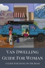 Van Dwelling Guide For Woman: A Guide For Living On The Road: Road Travel Reference Cover Image