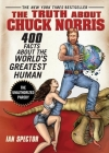 The Truth About Chuck Norris: 400 Facts About the World's Greatest Human Cover Image